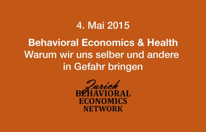 """Save the date: 4.5.2015 – """"Behavioral Economics & Health – Warum wir uns selber und andere in Gefahr bringen"""" – Zürich Behavioral Economics Network"""