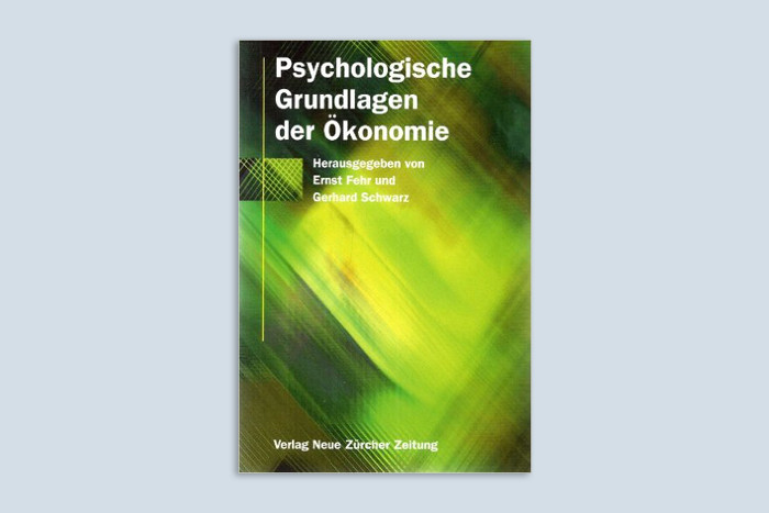 Ernst Fehr und Gerhard Schwarz: Psychologische Grundlagen der Ökonomie