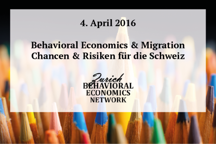 "Save the date: 4.4.2016 – ""Behavioral Economics & Migration – Chancen & Risiken für die Schweiz"" – Zürich Behavioral Economics Network"