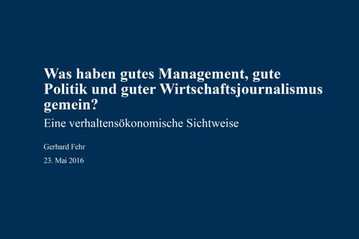 Was haben gutes Management, gute Politik und guter Wirtschaftsjournalismus gemein? Eine verhaltensökonomische Sichtweise