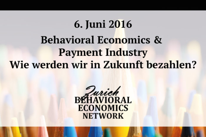 "Save the date: 6.6.2016 – "" Behavioral Economics & Payment Industry - Wie werden wir in Zukunft bezahlen?"" – Zürich Behavioral Economics Network"
