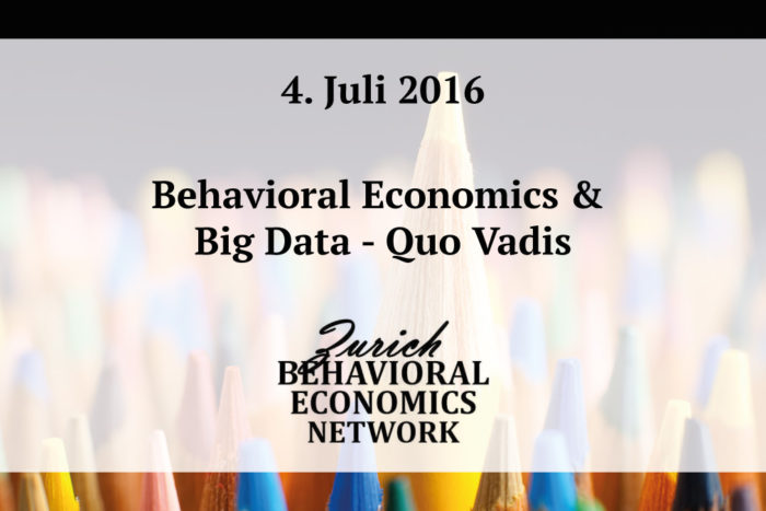 "Save the date: 4.7.2016 – "" Behavioral Economics & Big Data - Quo Vadis"" – Zürich Behavioral Economics Network Kopieren"