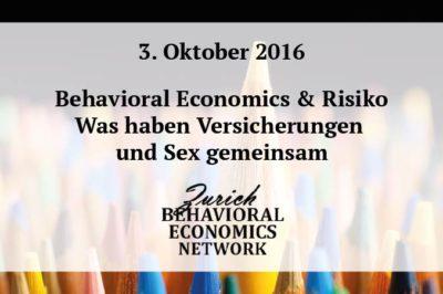 """Save the date: 03.10.2016 """"Behavioral Economics & Risiko - Was haben Versicherungen & Sex gemeinsam"""" – Zürich Behavioral Economics Network"""